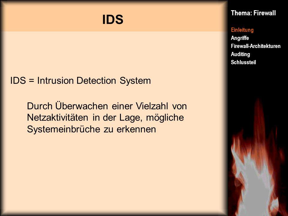 IDS Thema: Firewall Einleitung Angriffe Firewall-Architekturen Auditing Schlussteil IDS = Intrusion Detection System Durch Überwachen einer Vielzahl v