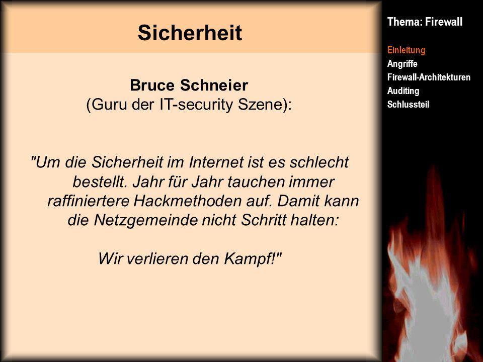Sicherheit Thema: Firewall Einleitung Angriffe Firewall-Architekturen Auditing Schlussteil Bruce Schneier (Guru der IT-security Szene):