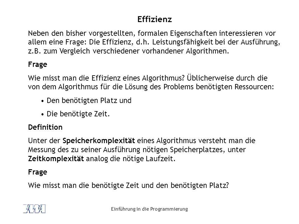 Einführung in die Programmierung Effizienz Neben den bisher vorgestellten, formalen Eigenschaften interessieren vor allem eine Frage: Die Effizienz, d.h.
