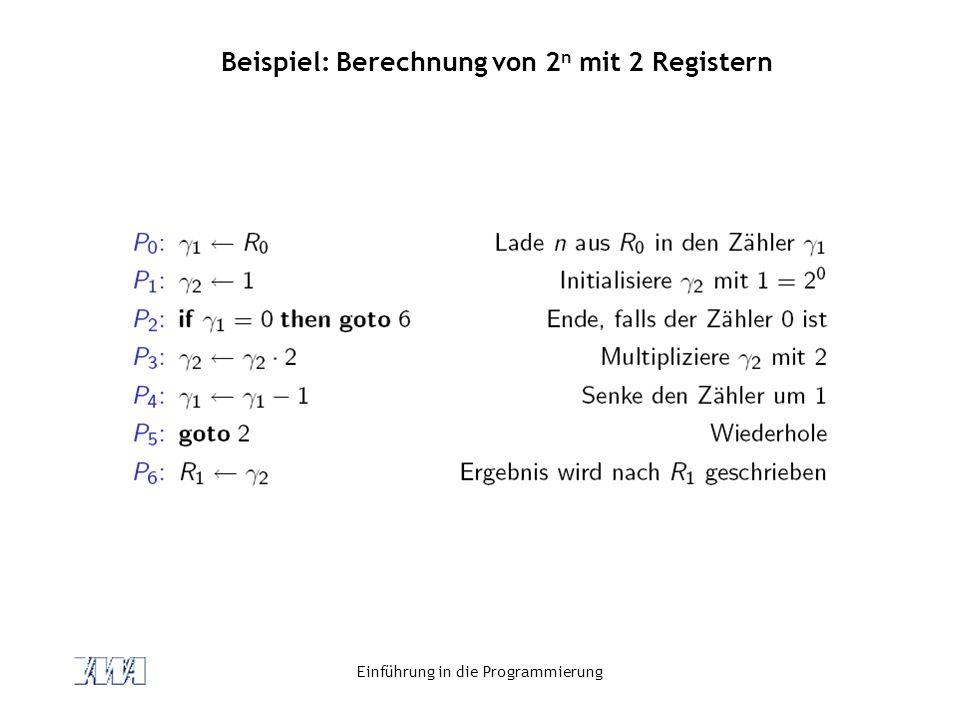Einführung in die Programmierung Beispiel: Berechnung von 2 n mit 2 Registern