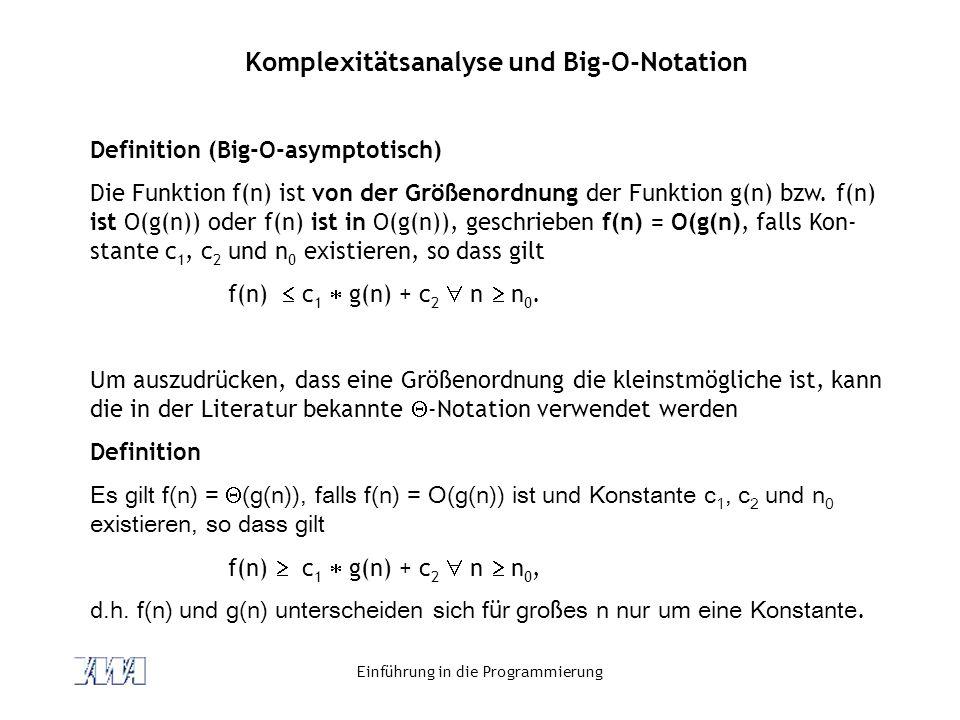 Einführung in die Programmierung Komplexitätsanalyse und Big-O-Notation Definition (Big-O-asymptotisch) Die Funktion f(n) ist von der Größenordnung der Funktion g(n) bzw.