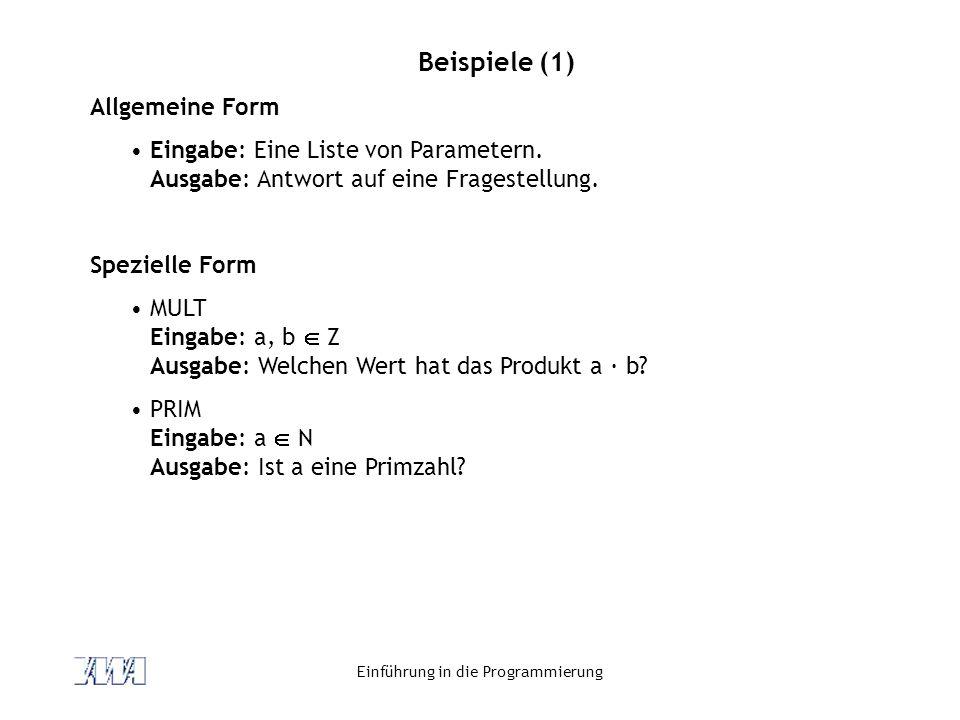 Einführung in die Programmierung Beispiele (1) Allgemeine Form Eingabe: Eine Liste von Parametern. Ausgabe: Antwort auf eine Fragestellung. Spezielle