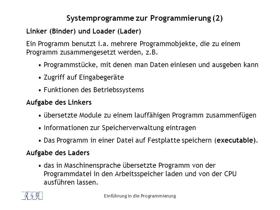 Einführung in die Programmierung Systemprogramme zur Programmierung (2) Linker (Binder) und Loader (Lader) Ein Programm benutzt i.a.
