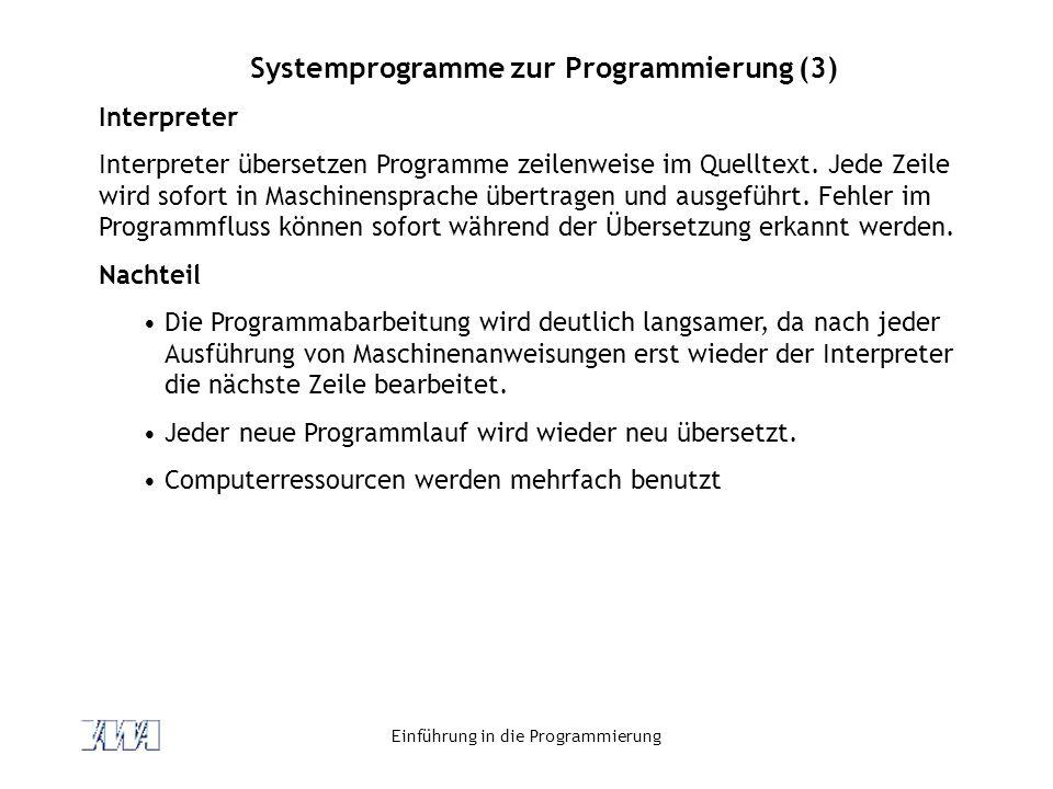 Einführung in die Programmierung Systemprogramme zur Programmierung (3) Interpreter Interpreter übersetzen Programme zeilenweise im Quelltext. Jede Ze
