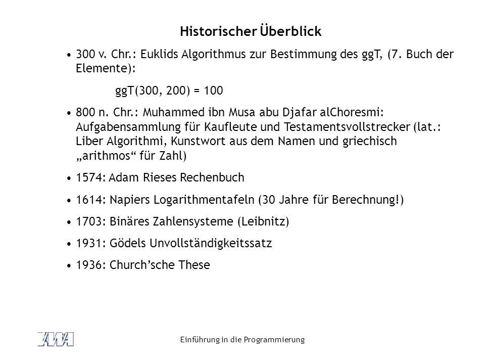 Einführung in die Programmierung Historischer Überblick 300 v. Chr.: Euklids Algorithmus zur Bestimmung des ggT, (7. Buch der Elemente): ggT(300, 200)