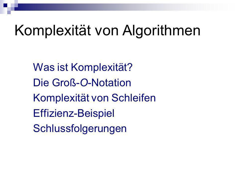 Was ist Komplexität? Die Groß-O-Notation Komplexität von Schleifen Effizienz-Beispiel Schlussfolgerungen