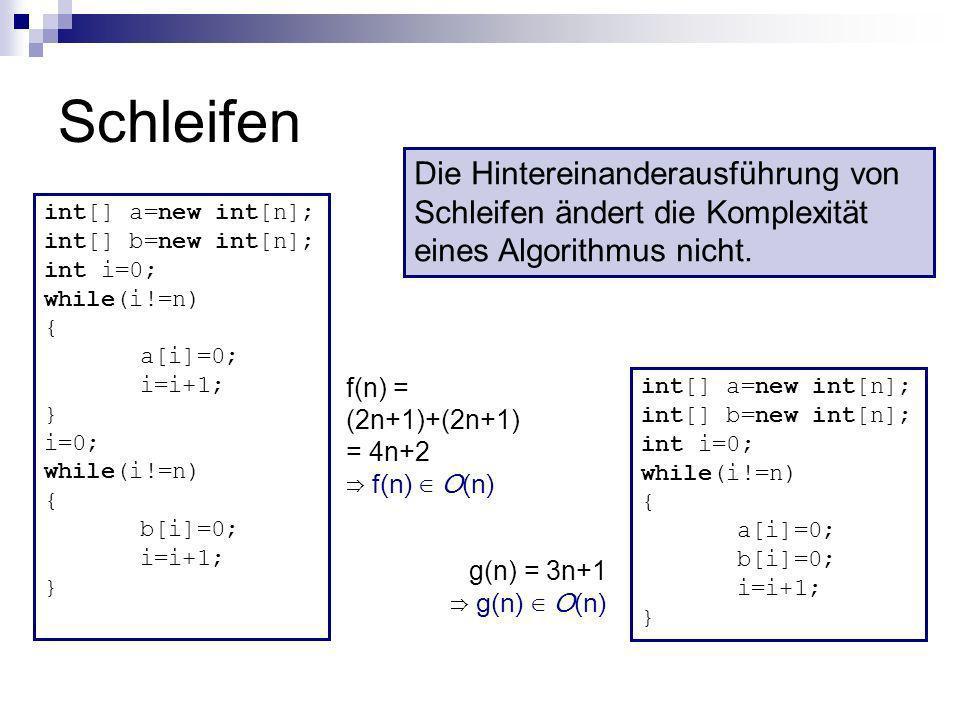 Schleifen int[] a=new int[n]; int[] b=new int[n]; int i=0; while(i!=n) { a[i]=0; i=i+1; } i=0; while(i!=n) { b[i]=0; i=i+1; } int[] a=new int[n]; int[