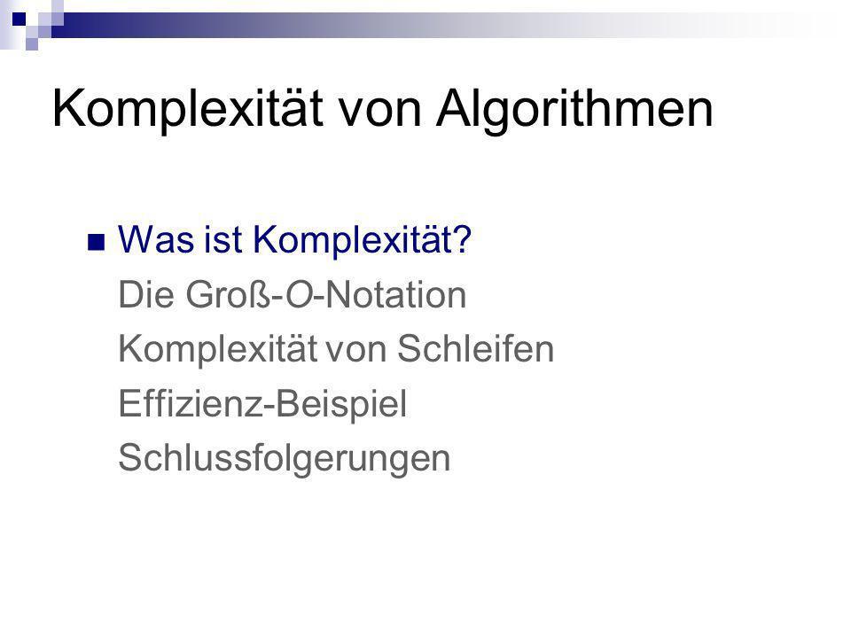 Komplexität Nicht die Komplexität eines Algorithmus im Sinne von Kompliziertheit ist gemeint, sondern das Laufzeitverhalten, die Ausführungsgeschwindigkeit Es gibt auch Speicherplatzkomplexität, diese wird hier nicht thematisiert
