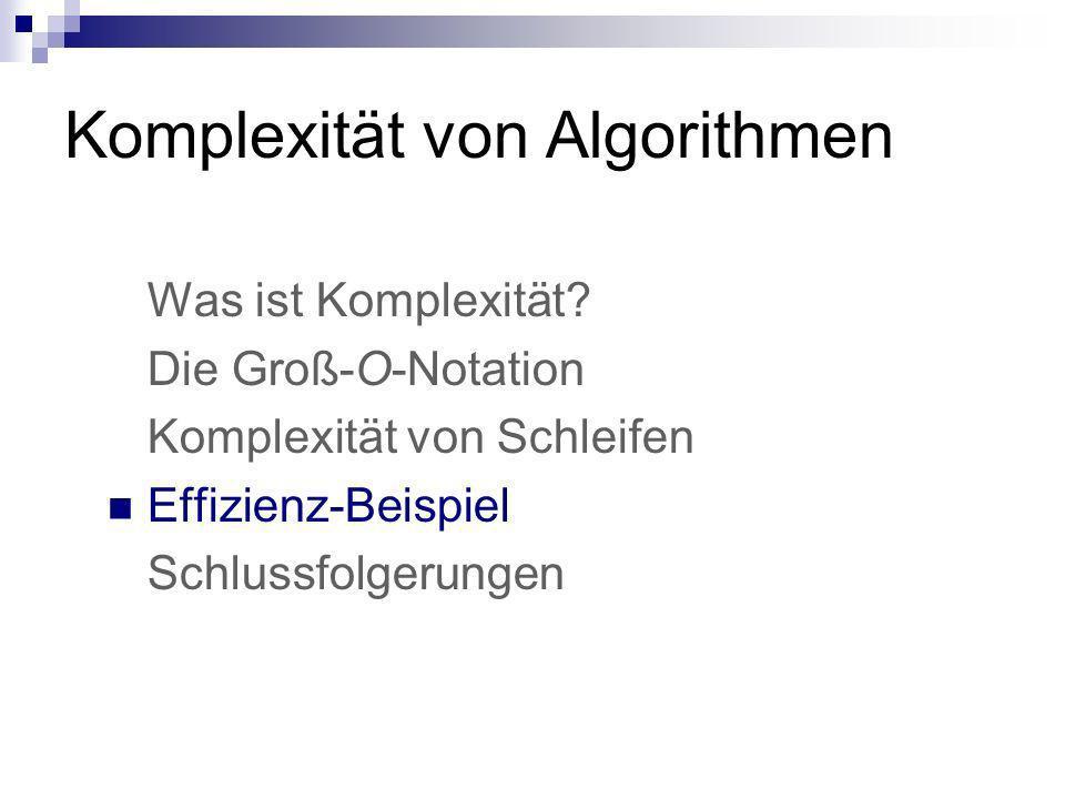 Komplexität von Algorithmen Was ist Komplexität? Die Groß-O-Notation Komplexität von Schleifen Effizienz-Beispiel Schlussfolgerungen