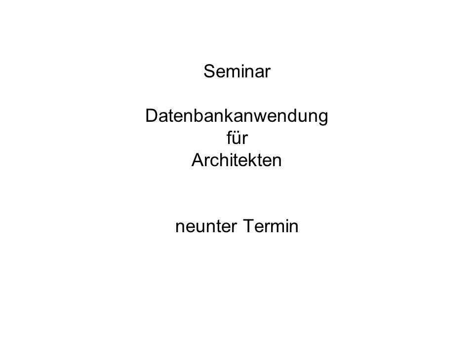 Seminar Datenbankanwendung für Architekten neunter Termin