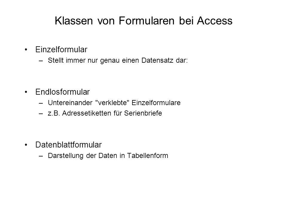 Klassen von Formularen bei Access Einzelformular –Stellt immer nur genau einen Datensatz dar: Endlosformular –Untereinander