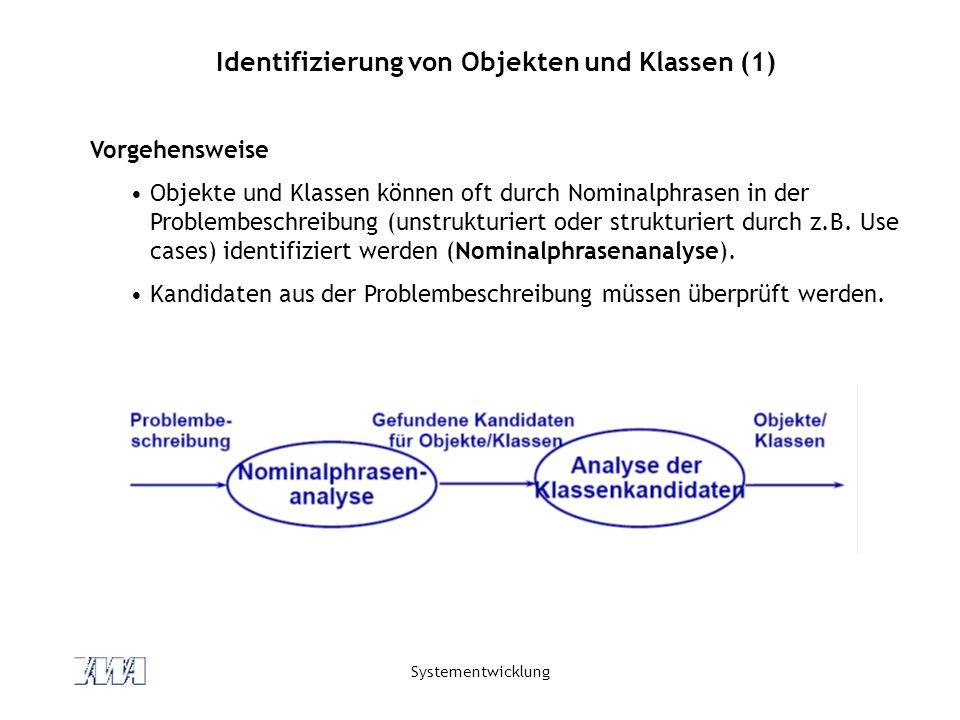 Systementwicklung Identifizierung von Objekten und Klassen (1) Vorgehensweise Objekte und Klassen können oft durch Nominalphrasen in der Problembeschreibung (unstrukturiert oder strukturiert durch z.B.