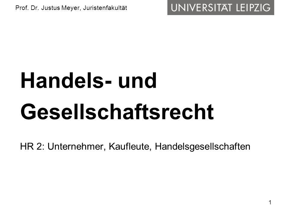 1 Prof. Dr. Justus Meyer, Juristenfakultät Handels- und Gesellschaftsrecht HR 2: Unternehmer, Kaufleute, Handelsgesellschaften