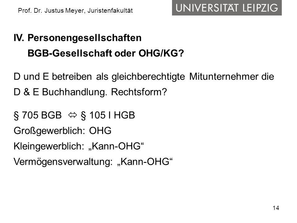 14 Prof. Dr. Justus Meyer, Juristenfakultät IV. Personengesellschaften BGB-Gesellschaft oder OHG/KG? D und E betreiben als gleichberechtigte Mituntern