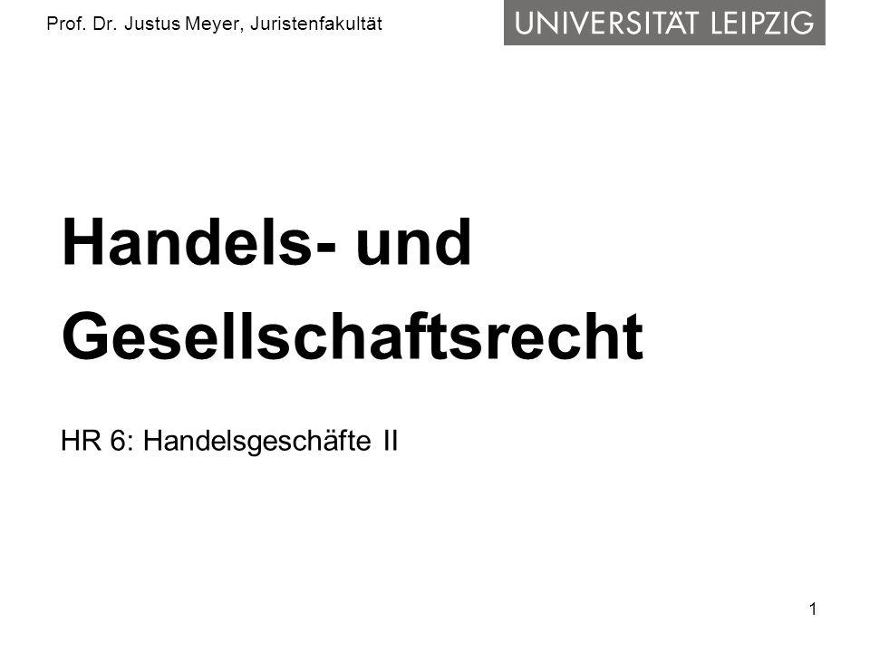 1 Prof. Dr. Justus Meyer, Juristenfakultät Handels- und Gesellschaftsrecht HR 6: Handelsgeschäfte II