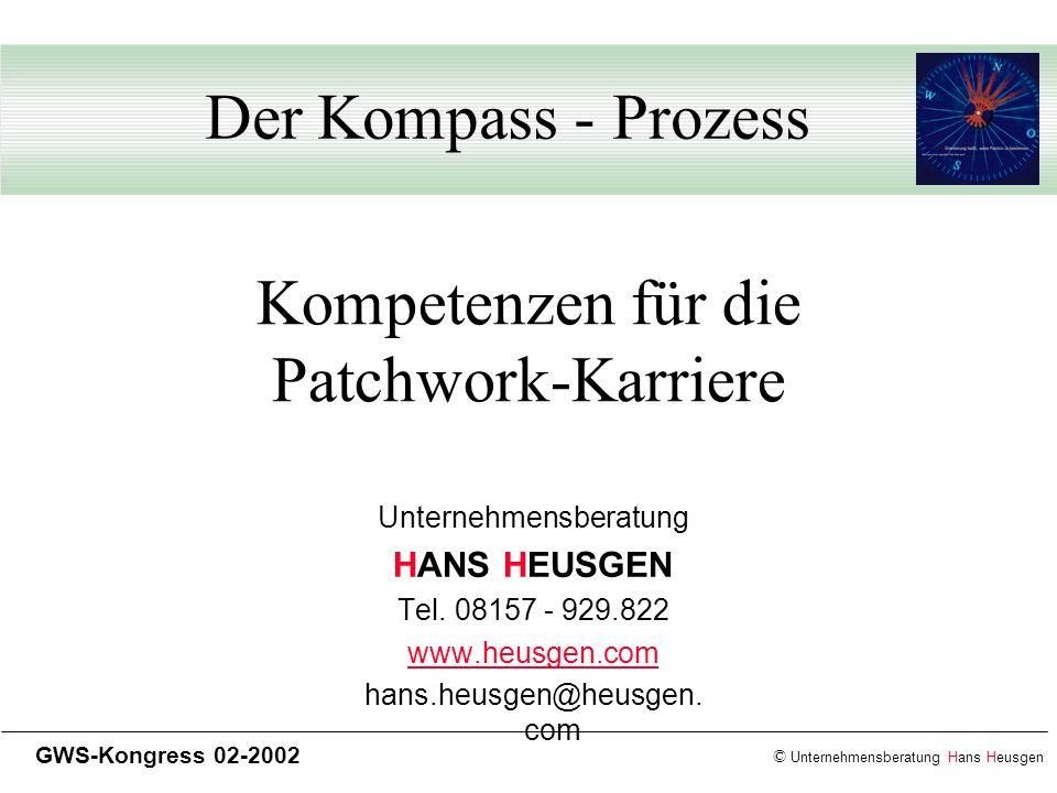 © Unternehmensberatung Hans Heusgen GWS-Kongress 02-2002 Kompetenzen für die Patchwork-Karriere Unternehmensberatung HANS HEUSGEN Tel. 08157 - 929.822