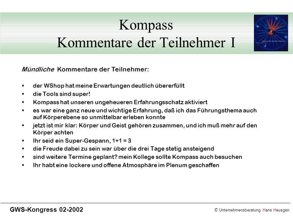 © Unternehmensberatung Hans Heusgen GWS-Kongress 02-2002 Kompass Kommentare der Teilnehmer I der WShop hat meine Erwartungen deutlich übererfüllt die