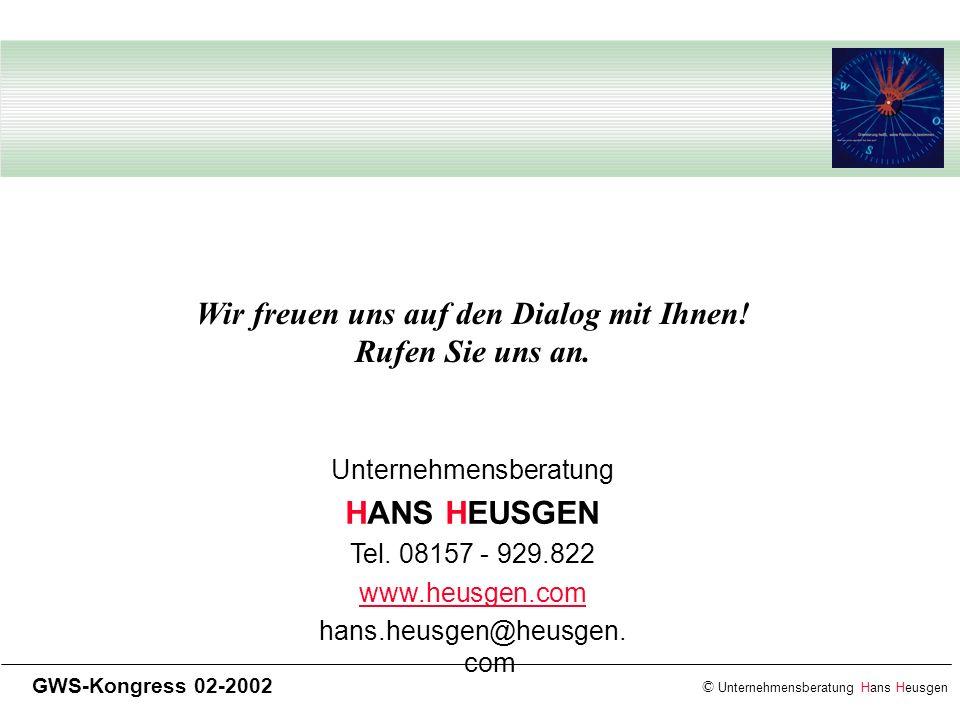 © Unternehmensberatung Hans Heusgen GWS-Kongress 02-2002 Unternehmensberatung HANS HEUSGEN Tel. 08157 - 929.822 www.heusgen.com hans.heusgen@heusgen.