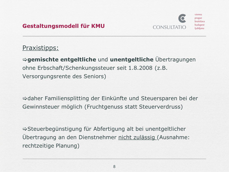 8 Gestaltungsmodell für KMU Praxistipps: gemischte entgeltliche und unentgeltliche Übertragungen ohne Erbschaft/Schenkungssteuer seit 1.8.2008 (z.B. V