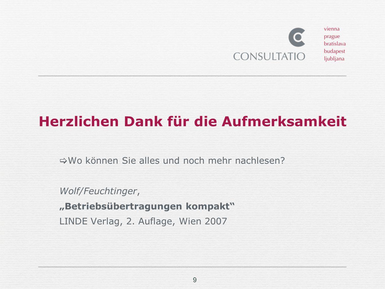 9 Herzlichen Dank für die Aufmerksamkeit Wo können Sie alles und noch mehr nachlesen? Wolf/Feuchtinger, Betriebsübertragungen kompakt LINDE Verlag, 2.