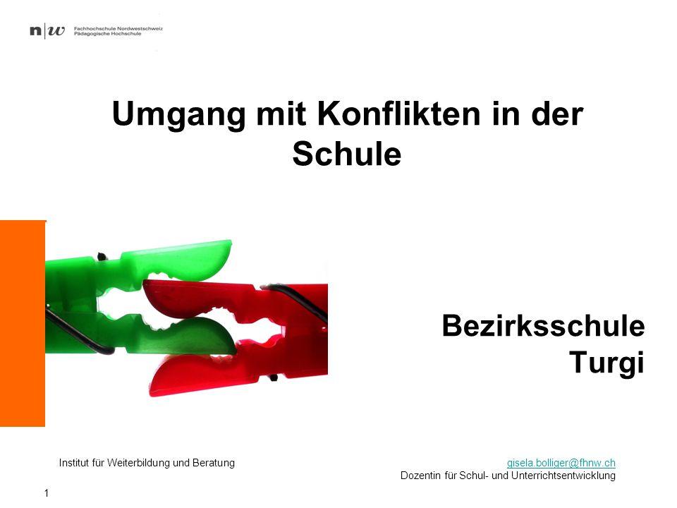Bezirksschule Turgi 1 Umgang mit Konflikten in der Schule Institut für Weiterbildung und Beratunggisela.bolliger@fhnw.chgisela.bolliger@fhnw.ch Dozent