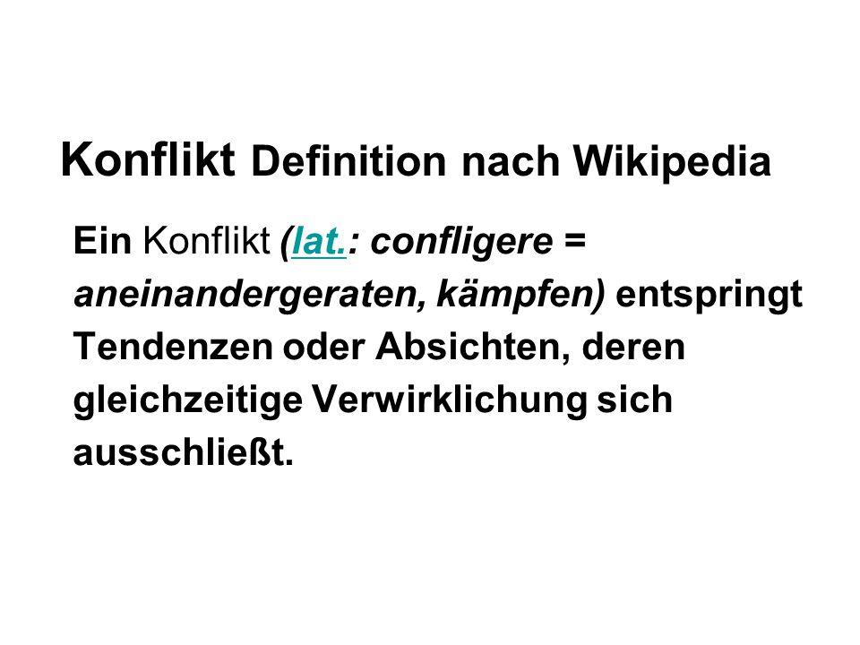 Konflikt Definition nach Wikipedia Ein Konflikt (lat.: confligere = aneinandergeraten, kämpfen) entspringt Tendenzen oder Absichten, deren gleichzeiti