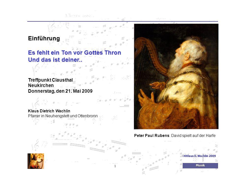 1Musik © KKlaus D. Wachlin 2009 Einführung Es fehlt ein Ton vor Gottes Thron Und das ist deiner.. Treffpunkt Clausthal Neukirchen Donnerstag, den 21.