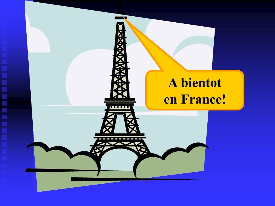 A bientot en France!