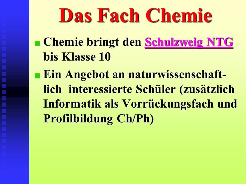 Das Fach Chemie Chemie bringt den Schulzweig NTG bis Klasse 10 Ein Angebot an naturwissenschaft- lich interessierte Schüler (zusätzlich Informatik als Vorrückungsfach und Profilbildung Ch/Ph)