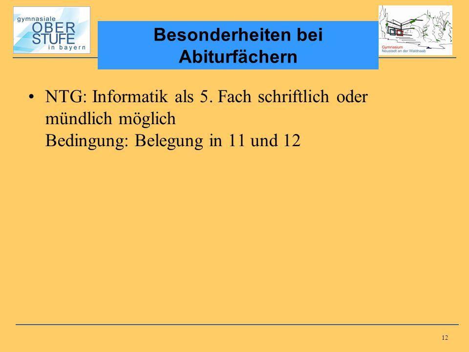 12 NTG: Informatik als 5. Fach schriftlich oder mündlich möglich Bedingung: Belegung in 11 und 12 Besonderheiten bei Abiturfächern
