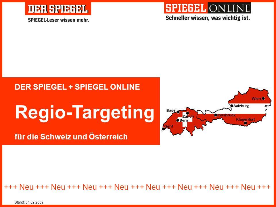 DER SPIEGEL + SPIEGEL ONLINE Regio-Targeting für die Schweiz und Österreich +++ Neu +++ Neu +++ Neu +++ Neu +++ Neu +++ Neu +++ Neu +++ Neu +++ Stand: