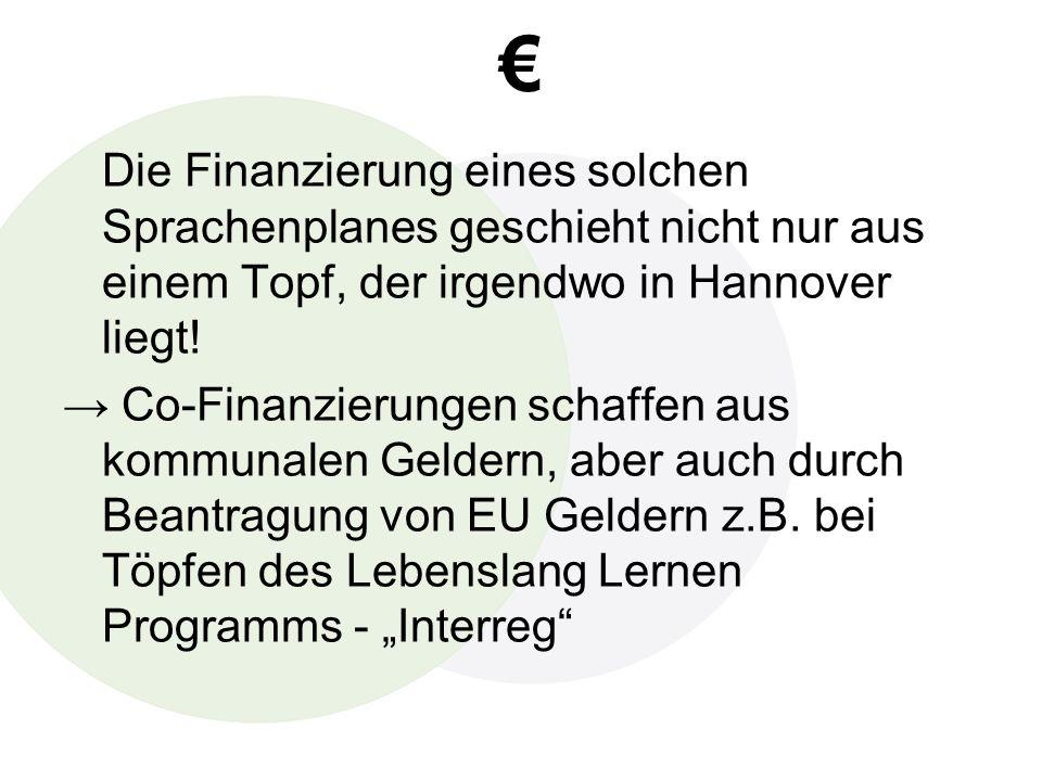 Die Finanzierung eines solchen Sprachenplanes geschieht nicht nur aus einem Topf, der irgendwo in Hannover liegt.