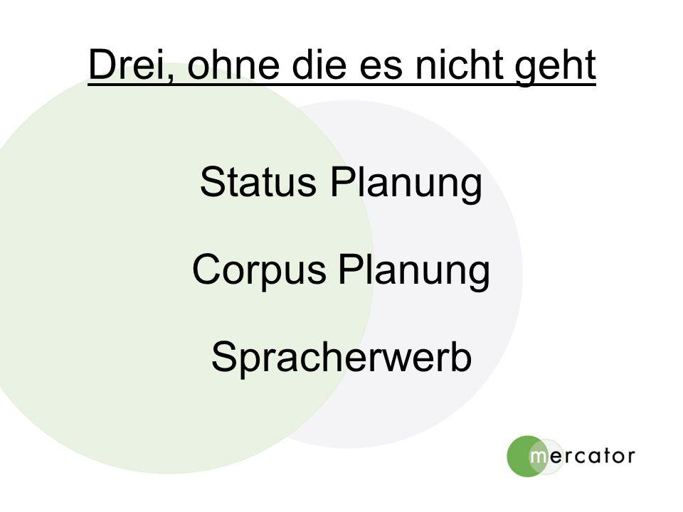 Drei, ohne die es nicht geht Status Planung Corpus Planung Spracherwerb