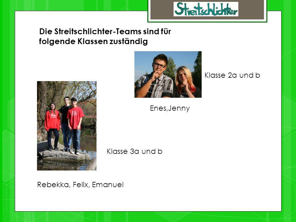 Die Streitschlichter-Teams sind für folgende Klassen zuständig Rebekka, Felix, Emanuel Klasse 3a und b Enes,Jenny Klasse 2a und b