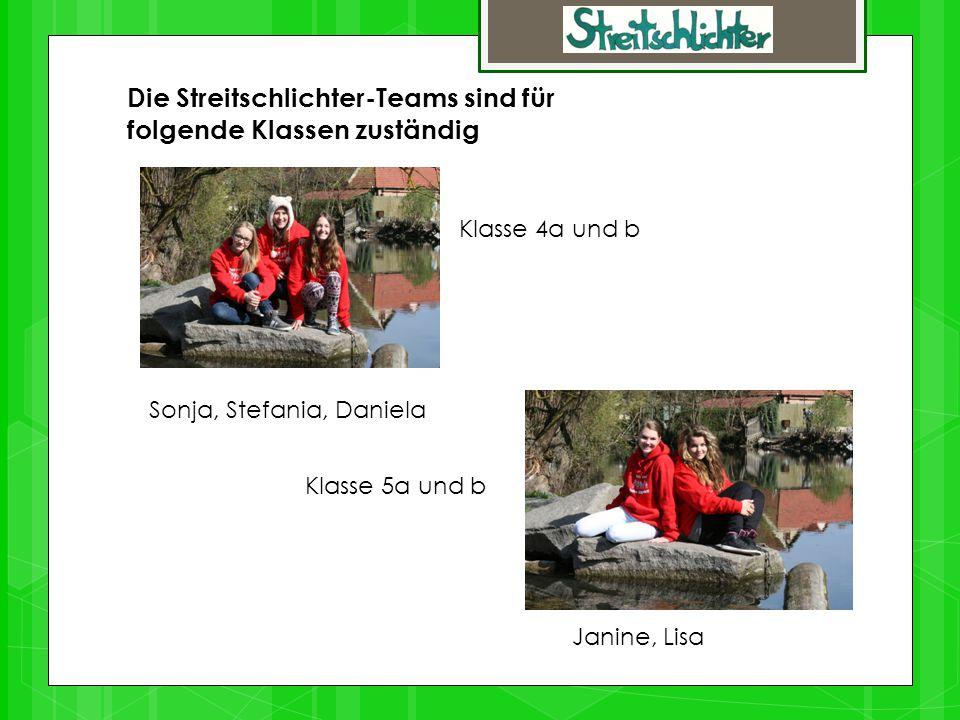 Die Streitschlichter-Teams sind für folgende Klassen zuständig Klasse 4a und b Klasse 5a und b Janine, Lisa Sonja, Stefania, Daniela
