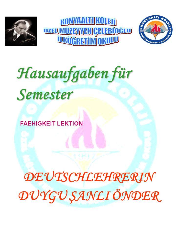 Hausaufgaben für Semester DEUTSCHLEHRERIN DUYGU ŞANLI ÖNDER FAEHIGKEIT LEKTION