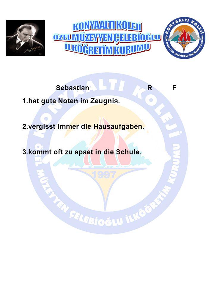 Sebastian R F 1.hat gute Noten im Zeugnis. 2.vergisst immer die Hausaufgaben. 3.kommt oft zu spaet in die Schule.