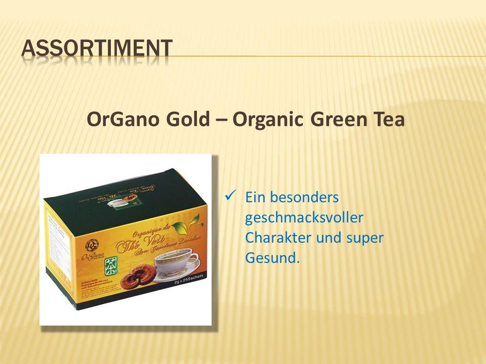 OrGano Gold – Organic Green Tea Ein besonders geschmacksvoller Charakter und super Gesund.
