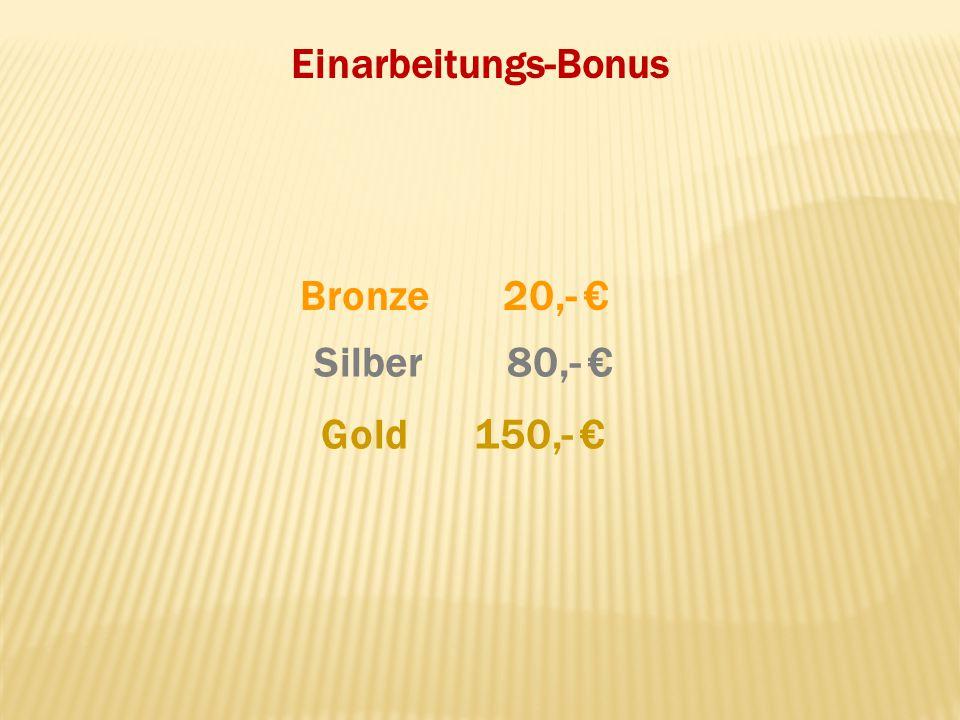 Einarbeitungs-Bonus Gold Silber Bronze20,- 80,- 150,-
