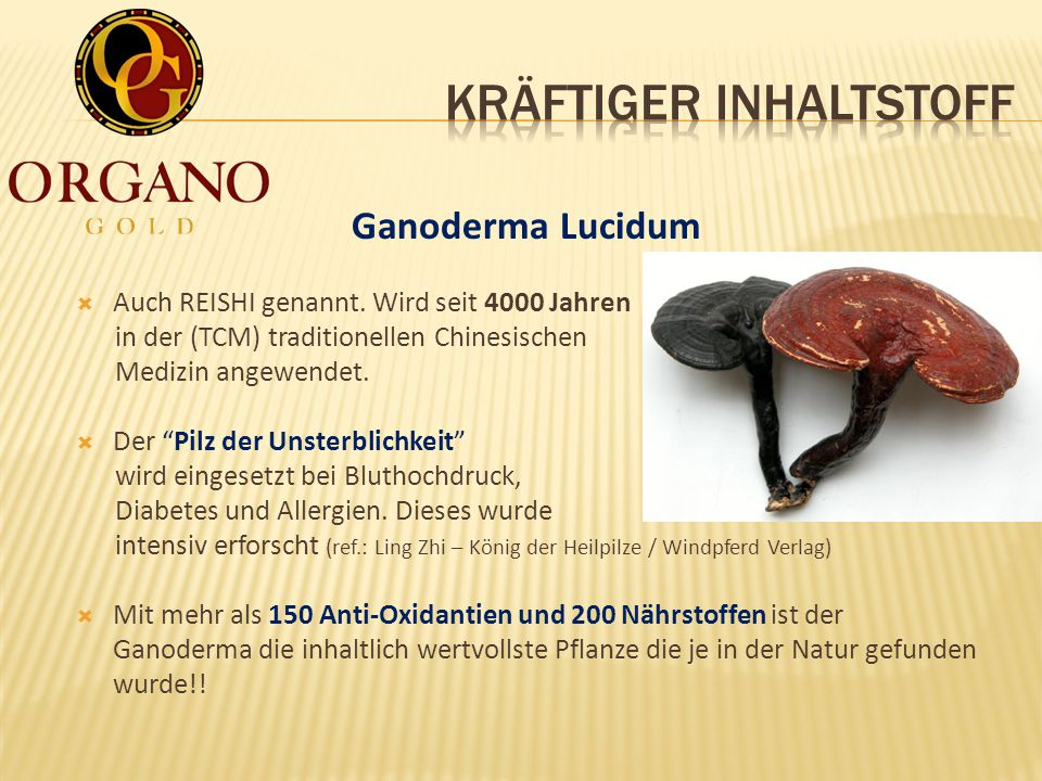 Ganoderma Lucidum Auch REISHI genannt. Wird seit 4000 Jahren in der (TCM) traditionellen Chinesischen Medizin angewendet. Der Pilz der Unsterblichkeit