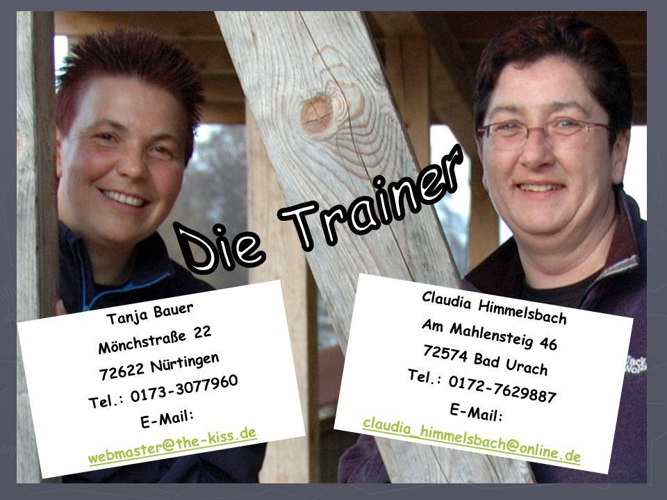 Claudia Himmelsbach Am Mahlensteig 46 72574 Bad Urach Tel.: 0172-7629887 E-Mail: claudia_himmelsbach@online.de Tanja Bauer Mönchstraße 22 72622 Nürtingen Tel.: 0173-3077960 E-Mail: webmaster@the-kiss.de