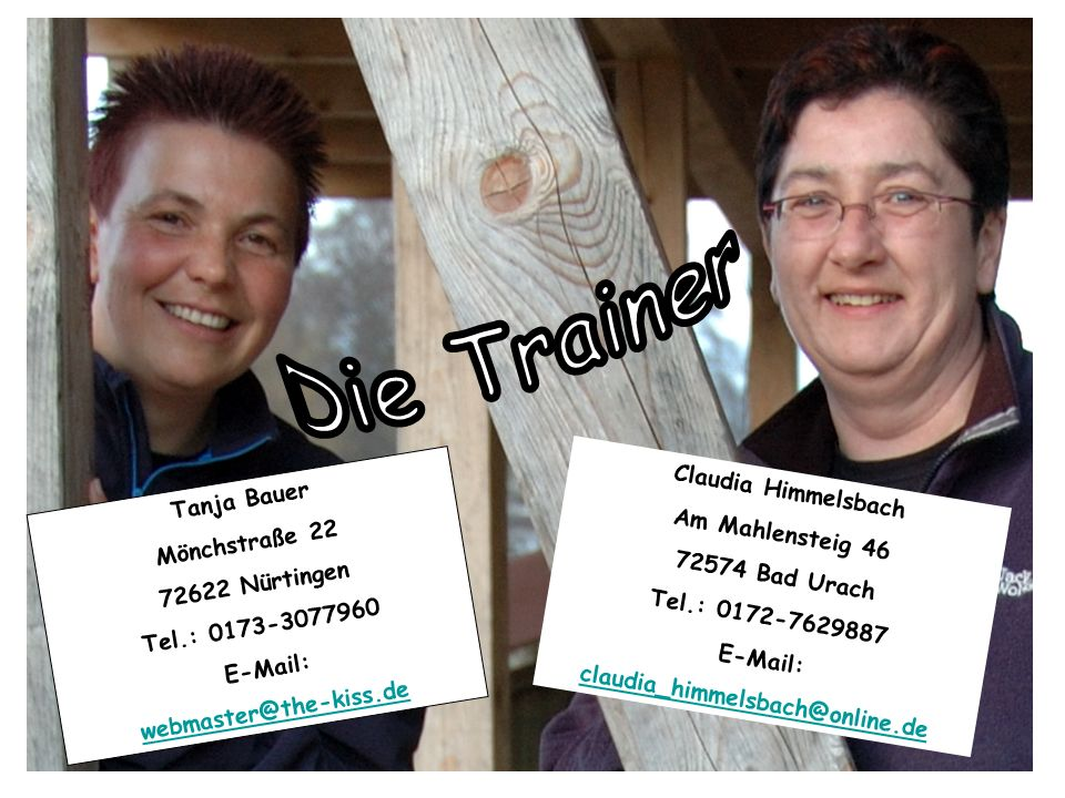 Tanja Bauer Mönchstraße 22 72622 Nürtingen Tel.: 0173-3077960 E-Mail: webmaster@the-kiss.de Claudia Himmelsbach Am Mahlensteig 46 72574 Bad Urach Tel.