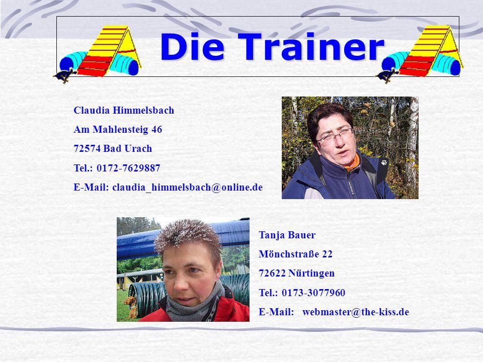 Die Trainer Die Trainer Claudia Himmelsbach Am Mahlensteig 46 72574 Bad Urach Tel.: 0172-7629887 E-Mail: claudia_himmelsbach@online.de Tanja Bauer Mönchstraße 22 72622 Nürtingen Tel.: 0173-3077960 E-Mail: webmaster@the-kiss.de