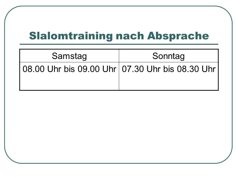 Slalomtraining nach Absprache SamstagSonntag 08.00 Uhr bis 09.00 Uhr07.30 Uhr bis 08.30 Uhr