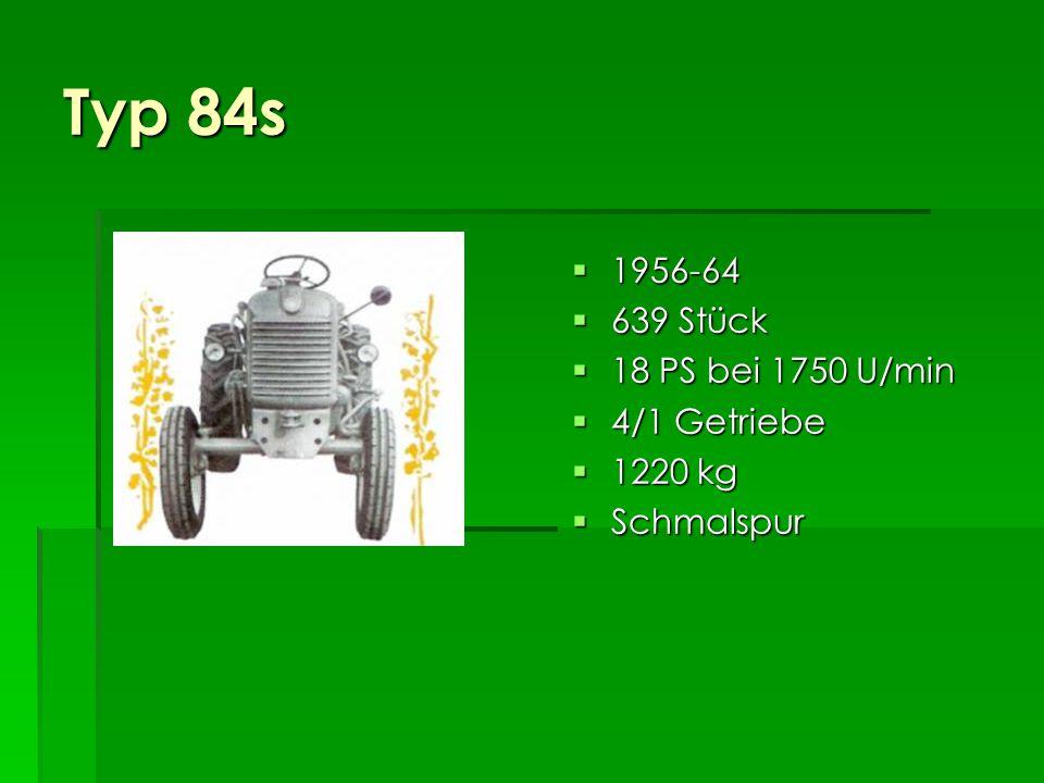 Typ 84e 1956-64 1956-64 4.672 Stück 4.672 Stück 18 PS bei 1750 U/min 18 PS bei 1750 U/min 5/1 Getriebe 5/1 Getriebe 1300 kg 1300 kg Schnellläufer Schnellläufer