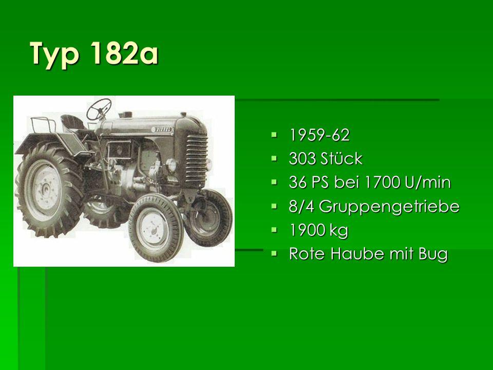 Typ 182 1956-59 1956-59 3.477 Stück 3.477 Stück 36 PS bei 1700 U/min 36 PS bei 1700 U/min 6/1 Getriebe 6/1 Getriebe 1900 kg 1900 kg Doppelkupplung Doppelkupplung Grüne Haube mit Bug Grüne Haube mit Bug