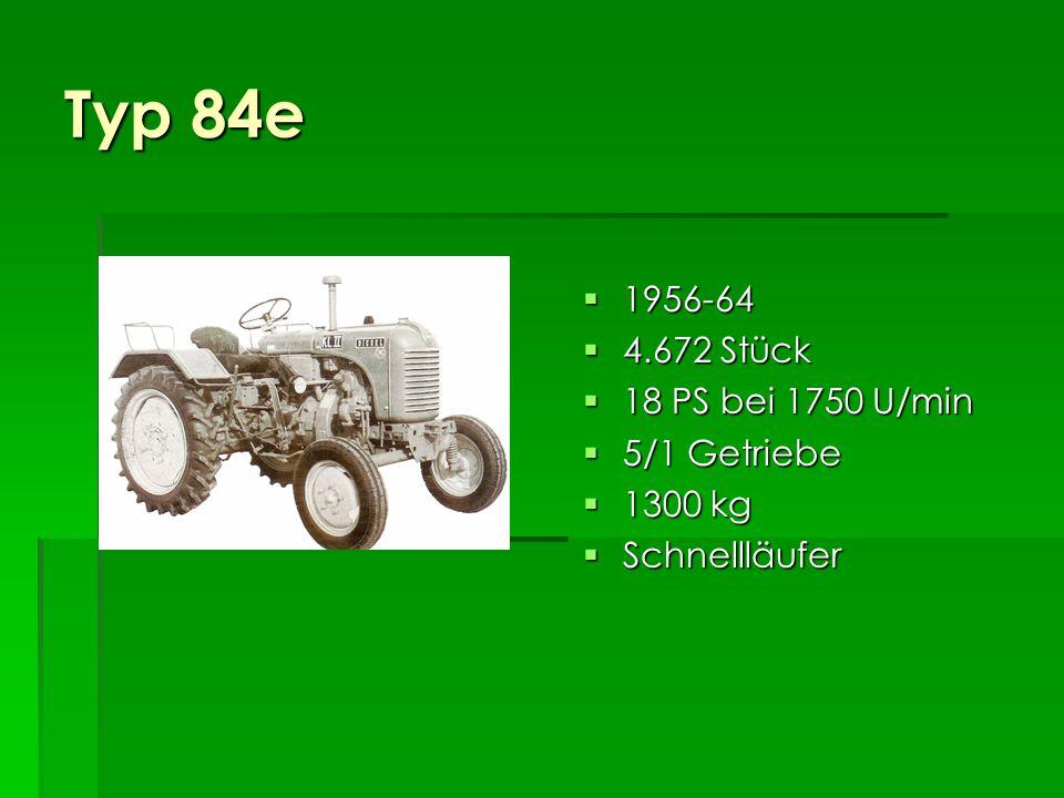 Typ 84a 1956-61 1956-61 1.402 Stück 1.402 Stück 18 PS bei 1750 U/min 18 PS bei 1750 U/min 4/1 Getriebe 4/1 Getriebe 1220 kg 1220 kg