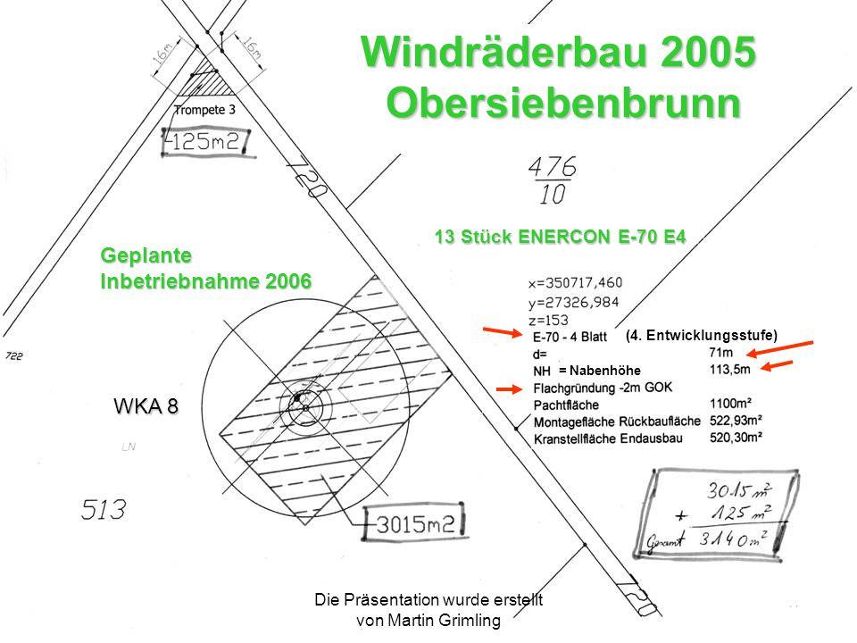 Die Präsentation wurde erstellt von Martin Grimling Geplante Inbetriebnahme 2006 (4. Entwicklungsstufe) Windräderbau 2005 Obersiebenbrunn 13 Stück ENE