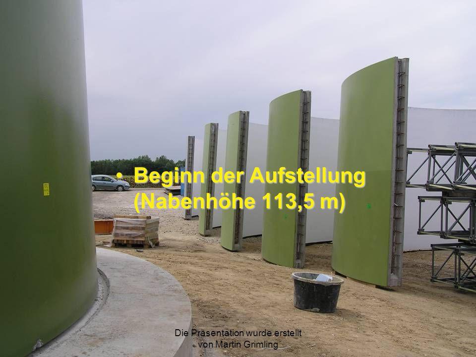 Die Präsentation wurde erstellt von Martin Grimling Beginn der Aufstellung (Nabenhöhe 113,5 m)