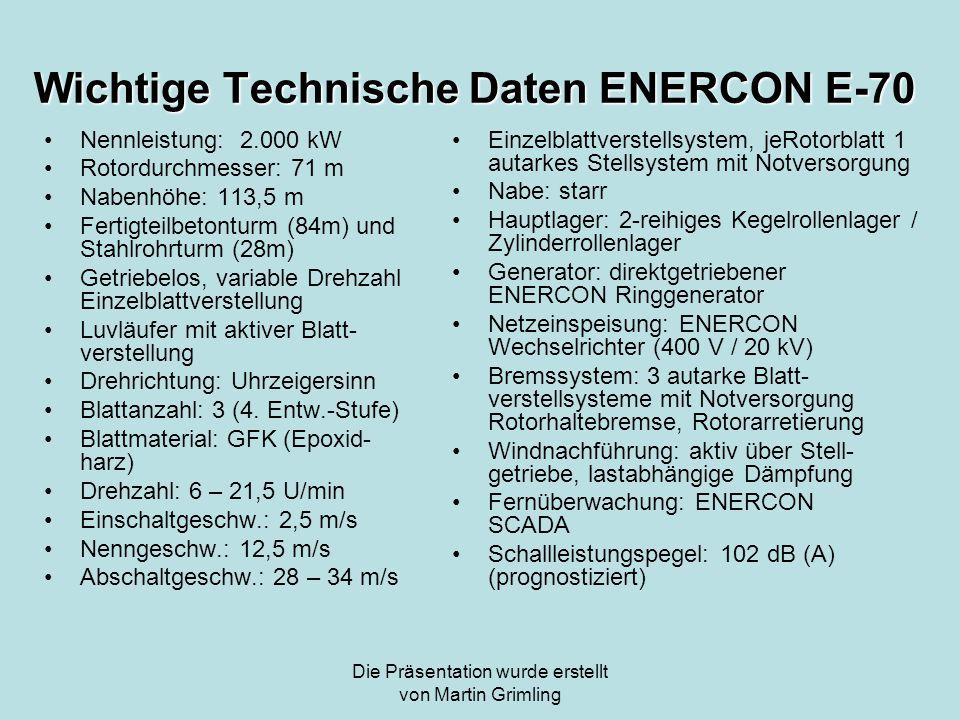 Die Präsentation wurde erstellt von Martin Grimling Wichtige Technische Daten ENERCON E-70 Nennleistung: 2.000 kW Rotordurchmesser: 71 m Nabenhöhe: 11